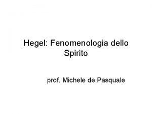Hegel Fenomenologia dello Spirito prof Michele de Pasquale