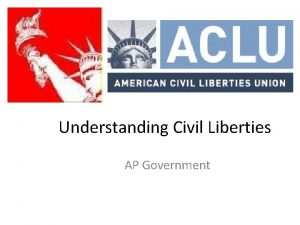 Understanding Civil Liberties AP Government Civil Liberties Civil