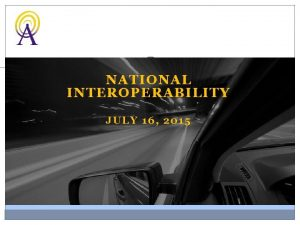 NATIONAL INTEROPERABILITY JULY 16 2015 Why NTP 5