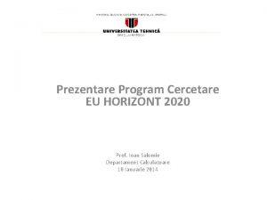 Prezentare Program Cercetare EU HORIZONT 2020 Prof Ioan