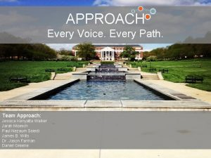 APPROACH Every Voice Every Path Team Approach Jessica