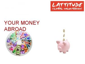 YOUR MONEY ABROAD LEARNING OBJECTIVES Keeping your money