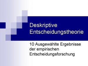 Deskriptive Entscheidungstheorie 10 Ausgewhlte Ergebnisse der empirischen Entscheidungsforschung