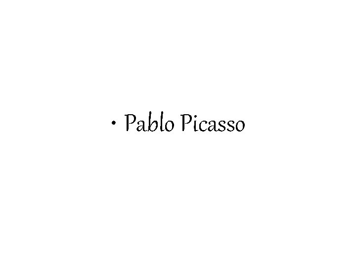 Pablo Picasso Pablo Picasso nasce a Malaga il