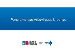 Panorama das Arboviroses Urbanas Panorama Arboviroses Urbanas Bahia