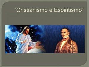 Cristianismo e Espiritismo O Espiritismo Cristo O Cristianismo