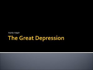 1929 1940 The Great Depression Great Depression I