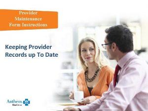 Provider Maintenance Form Instructions Keeping Provider Records up
