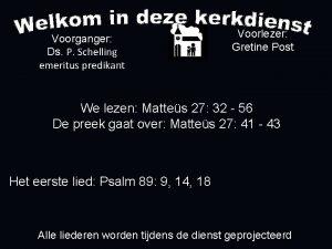 Voorganger Ds P Schelling emeritus predikant Voorlezer Gretine