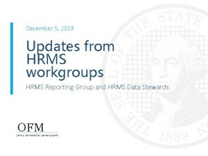 December 5 2018 Updates from HRMS workgroups HRMS