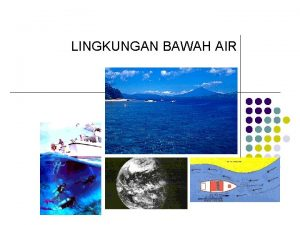 LINGKUNGAN BAWAH AIR Lingkungan Penyelaman Lingkungan penyelaman Kehidupan