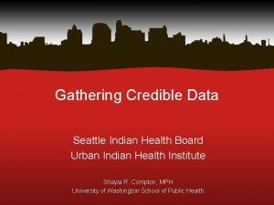 Gathering Credible Data Seattle Indian Health Board Urban
