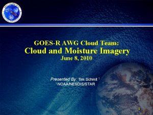 GOESR AWG Cloud Team Cloud and Moisture Imagery