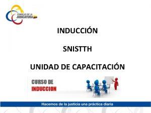 INDUCCIN SNISTTH UNIDAD DE CAPACITACIN No es suficiente