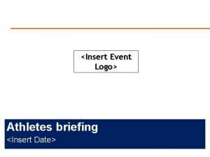 Insert Event Logo Athletes briefing Insert Date Briefing