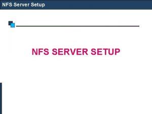 NFS Server Setup NFS SERVER SETUP NFS Server
