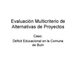 Evaluacin Multicriterio de Alternativas de Proyectos Caso Dficit