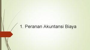 1 Peranan Akuntansi Biaya Akuntansi Keuangan dan Akuntansi
