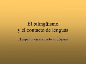 El bilingismo y el contacto de lenguas El