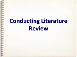 Conducting Literature Review LITERATURE review Hmmm so I