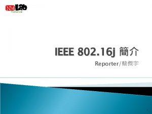 IEEE 802 16 j Reporter 1 IEEE 802