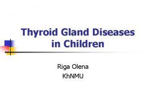 Thyroid Gland Diseases in Children Riga Olena Kh