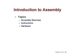 Introduction to Assembly Topics Assembly Overview Instructions Hardware