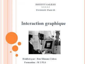 INSTITUT GALILEE UNIVERSIT PARIS 13 Interaction graphique Ralise