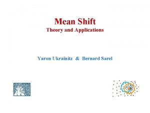 Mean Shift Theory and Applications Yaron Ukrainitz Bernard