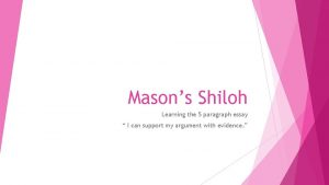 Masons Shiloh Learning the 5 paragraph essay I