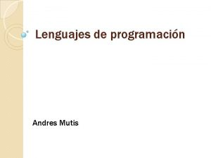 Lenguajes de programacin Andres Mutis lenguaje de programacin