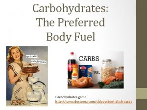 Carbohydrates The Preferred Body Fuel Carbohydrates game http