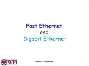 Fast Ethernet and Gigabit Ethernet Networks Fast Ethernet