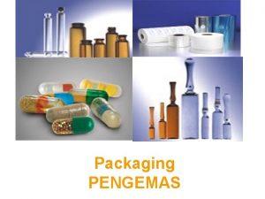 Packaging PENGEMAS BAHAN PENGEMAS Setiap bahan termasuk bahan