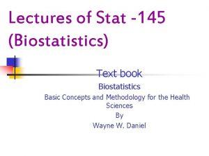 Lectures of Stat 145 Biostatistics Text book Biostatistics
