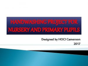 HANDWASHING PROJECT FOR NURSERY AND PRIMARY PUPILS Designed