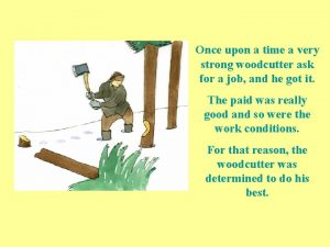 Once upon a time a very strong woodcutter