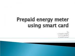 Prepaid energy meter using smart card By K
