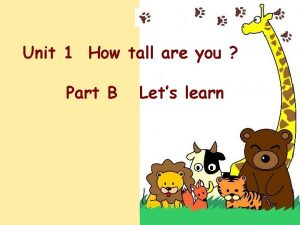 Unit 1 How tall are you Part B