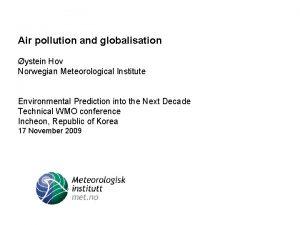 Air pollution and globalisation ystein Hov Norwegian Meteorological
