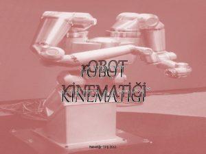 r OBOT KNEMAT Robotie Giri2011 Kinematik Hareketi sebep