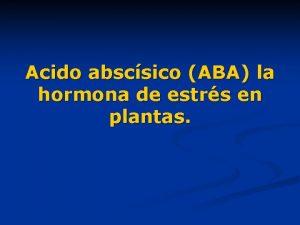 Acido abscsico ABA la hormona de estrs en
