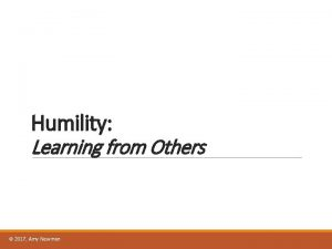 Humility Learning from Others 2017 Amy Newman Agenda