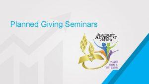 Planned Giving Seminars Planned Giving Seminars Should do