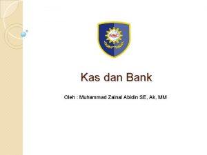Kas dan Bank Oleh Muhammad Zainal Abidin SE