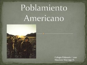 Poblamiento Americano Colegio Palmars 2010 Mauricio Mayorga H