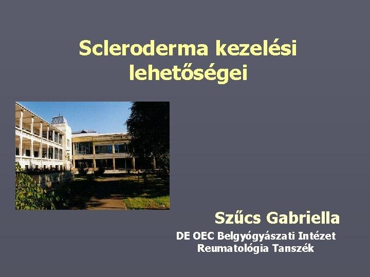 Scleroderma kezelsi lehetsgei Szcs Gabriella DE OEC Belgygyszati