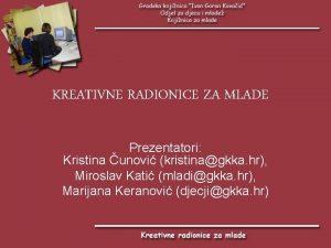 KREATIVNE RADIONICE ZA MLADE Prezentatori Kristina unovi kristinagkka