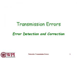 Transmission Errors Error Detection and Correction Networks Transmission
