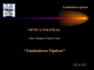 Limitadores opticos OPTICA NOLINEAL Jose Alonso Toriz Cruz
